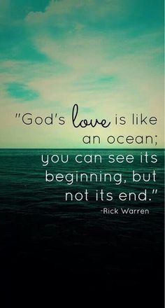 God's love is like an ocean; you can see its beginning, but not its end.