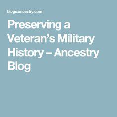 Preserving a Veteran's Military History – Ancestry Blog