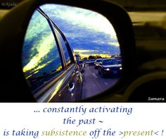 ... constantly #activating the #past ~ is taking #subsistence off the >#present< !
