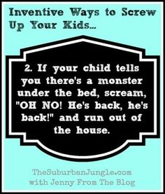Inventive Ways to Totally Screw Up Your Kids (Do NOT Try These at Home) #humor #funny mom #parenting