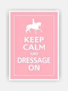 Keep Calm and DRESSAGE ON English Riding Print 5x7 (Color featured: Sweet Pink--over 700 colors to choose from)