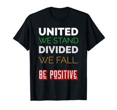 United We Stand Divided We Fall. Be Positive T-Shirt MUGAMBO