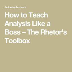 How to Teach Analysis Like a Boss – The Rhetor's Toolbox