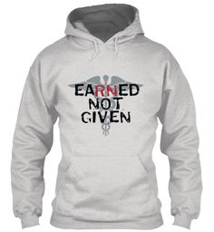Earned Not Given: Ash Grey Sweatshirt Fundraiser. Help us raise money for our Nursing Pinning Ceremony!