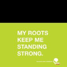 ¡Es el CONOCIMIENTO de mis raíces que me mantienen permanente fuerte!