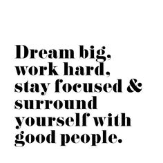 "A bit of midweek motivation.""Dream big, work hard, stay focussed and surround yourself with good people"" Four pretty important things to live by! Words Quotes, Me Quotes, Motivational Quotes, Inspirational Quotes, Sayings, Motivational Thoughts, Sucess Quotes, Wisdom Quotes, The Words"