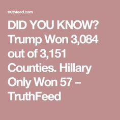 DID YOU KNOW? Trump Won 3,084 out of 3,151 Counties. Hillary Only Won 57 – TruthFeed