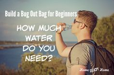 Build a Bug Out Bag for Beginners: How Much Water Do You Need?