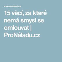 15 věcí, za které nemá smysl se omlouvat | ProNáladu.cz