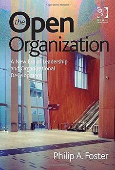 The Open Organization: A New Era of Leadership and Organizational Development by Philip A. Foster http://www.amazon.com/dp/1472440110/ref=cm_sw_r_pi_dp_jjtUvb0FJTQWP