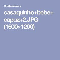 casaquinho+bebe+capuz+2.JPG (1600×1200)
