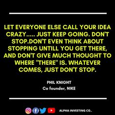 Tag someone who needs motivation. Follow @alphainvestingco  Tags #quotes #motivationalquotes #inspiration #inspirationalquotes #entrepreneurship #businessman #growthmindset #motivation #justdoit #nevergiveup #nike #quotestagram #quotestagram  #investment #growthmindset #knowledgeispower #wealth #billionaire #trillionaire Just Keep Going, Just Do It, Let It Be, Phil Knight, Need Motivation, Knowledge Is Power, Co Founder, Growth Mindset, Everyone Else
