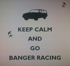 Keep calm and go banger racing!!