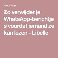 Zo verwijder je WhatsApp-berichtjes voordat iemand ze kan lezen - Libelle