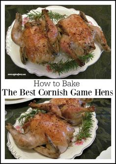 How to Bake the Best Cornish Game Hens for a group or romantic dinner for two. Great for Thanksgiving, Christmas or New Years