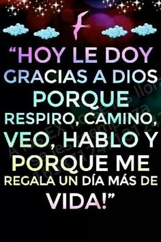 Hoy le doy gracias a Dios. Today I thank God. Faith Quotes, Bible Quotes, Me Quotes, Healing Words, God Loves Me, Religious Quotes, Spanish Quotes, Quotes About God, Dear God