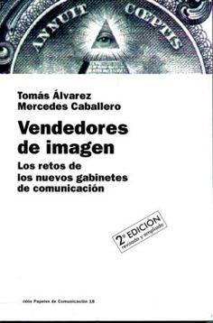 Vendedores de imagen : los retos de los nuevos gabinetes de comunicación / Tomás Álvarez, Mercedes Caballero http://encore.fama.us.es/iii/encore/record/C__Rb2002166?lang=spi