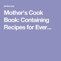 Mother's Cook Book: Containing Recipes for Ever...