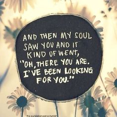 Best 21 Soulmate Love Quotes Telling your partner about your love and feelings is important for your relation. Expressing your love in words. Motivacional Quotes, Cute Quotes, Great Quotes, Quotes To Live By, Inspirational Quotes, Friend Quotes, Sappy Love Quotes, Old Soul Quotes, Rich Quotes
