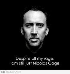 Despite all my rage, I am still just Nicolas Cage. Loool smashing pumpkins + Nick Cage= genius(: