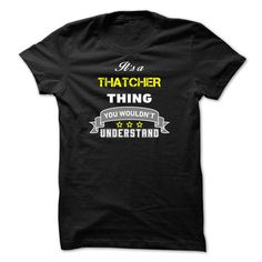 Its a THATCHER thing.-9F26C9 - #design tshirt #best hoodies. GUARANTEE => https://www.sunfrog.com/Names/Its-a-THATCHER-thing-9F26C9.html?id=60505