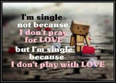 im single not becourse i dont pray for love but im single because i dont play with LOVE Words Quotes, Wise Words, Sayings, Heart Quotes, Best Motivational Quotes, Inspirational Quotes, Pray For Love, True Love Waits, Famous Quotes About Life