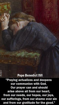 """Pope Benedict XVI - """"Prayer actualizes and deepens our communion with God."""" ~ AnaStpaul - Thought for the Day - July 2017 Catholic Doctrine, Catholic Quotes, Catholic Prayers, Catholic Saints, Religious Quotes, Roman Catholic, Christianity, Catholic Religion, Biblical Quotes"""