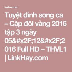 Tuyệt đỉnh song ca – Cặp đôi vàng 2016 tập 3 ngày 05/12/2016 Full HD – THVL1 | LinkHay.com