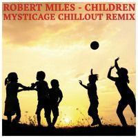 Robert Miles - Children (Mysticage Chillout Remix) by Mysticage on SoundCloud