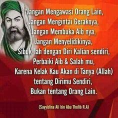 kelak kau akan ditanya Allah tentang dirimu sendiri, bukan tentang orang lain (Sayyidina Ali bin Abu Tholib R.A)