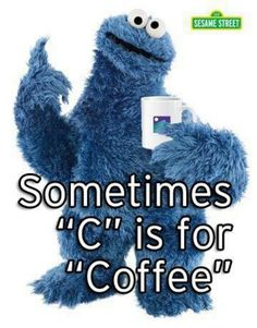 Even the Cookie Monster loves his cup of coffee! Haha