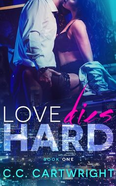 Love Dies Hard C.C. Cartwright (Billionaire Romance #1 (Includes Bonus of Love Dies Hard 2)) Publication date: May 17th 2015 Genres: Contemporary, New Adult, Romance