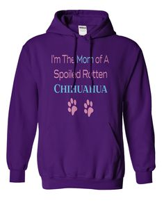 Are You The Mom Of A Spoiled Rotten Chihuahua?...Hoodie or T-Shirt. Click here to see>> www.sunfrogshirts.com/Are-You-The-Mom-Of-A-Spoiled-Rotten-Chihuahua-purple-hoodie.html?3618&PinPNs