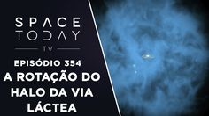 A Rotação do Halo da Via Láctea - Space Today TV Ep.354