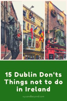 When you visit Dublin there are things you should not do and this list will help a little, so here are my 15 Dublin Don'ts.