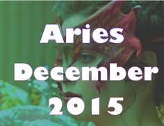 Aries December 2015 Astrology & Tarot Divinatory Reading by Mystic GLoLady