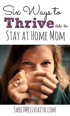 6 Ways to Thrive as a Stay at Home Mom