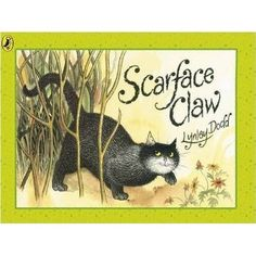 Scarface Claw by Lynley Dodd.. words that flow so easily.. good for teaching rhyming as well.