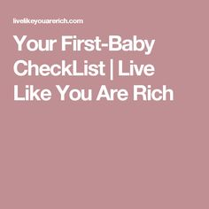 Your First-Baby CheckList | Live Like You Are Rich