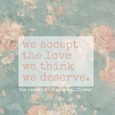 Perks of being a wallflower. My absolute favor quote! I hope to get this as a tattoo.