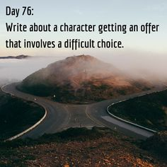 Day 76 of 365 Days of Writing Prompts: Write about a character getting an offer that involves a difficult choice. Shannon: By next year your dog is going to be a star. He is exactly what we need fo…