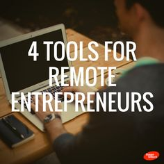 4 Remote Tools Just for Entrepreneurs in the Digital Age