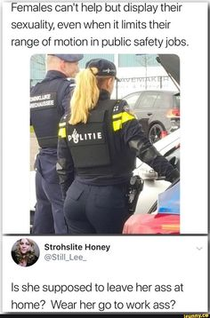 Females can't help but display their sexuality, even when it limits their range of motion in public safety jobs. Is she supposed to leave her ass at home? Wear her go to work ass? Stupid Funny Memes, Hilarious, Vaquera Sexy, Adult Dirty Jokes, Hate Men, Going To Work, Popular Memes, Funny Pictures, Female