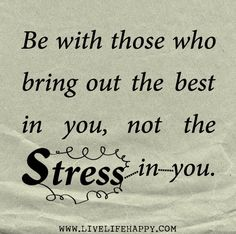 Be with those who bring out the best in you, not the stress in you. by deeplifequotes, via Flickr