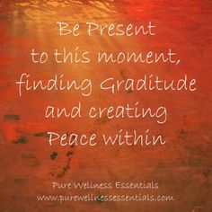Be Present and find Gratitude in every moment