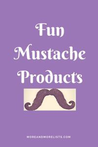List of Fun Mustache Products Do you love mustache stuff?  This list of fun mustache products is for you.  There are lots of fun things.  You'll find coffee mugs, shirts, socks, stick-on mustaches, tattoo mustaches and so much more!