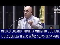 Médico cubano humilha ministro de Dilma e diz que ela tem mãos sujas de ...