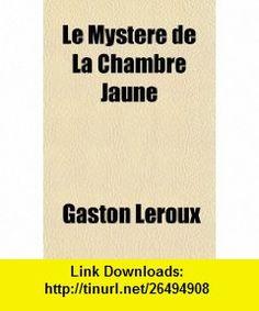 Le Myst�re de la chambre jaune (French Edition) (9781153739108) Gaston Leroux , ISBN-10: 1153739100  , ISBN-13: 978-1153739108 ,  , tutorials , pdf , ebook , torrent , downloads , rapidshare , filesonic , hotfile , megaupload , fileserve