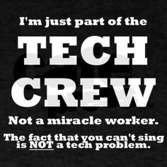 """Singer: """"I can't hear myself. My mic is broken."""" Teacher Director: """"Hey, [Tech Director], it seems her mic isn't working."""" Tech Director: """"Sound board says it's fine she just isn't singing loud enough."""" Teacher Director: """"No, sweetie you're not singing loud enough."""" *Multiple times during tech week* Also had a teacher tell soundboard to mute a mic because the girl was way out of tune."""
