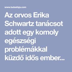 Az orvos Erika Schwartz tanácsot adott egy komoly egészségi problémákkal küzdő idős embernek. Nevezetesen megnézte, hogy milyen gyógyszereket